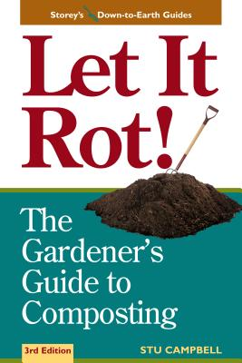 Let It Rot!: The Gardener's Guide to Composting (Third Edition) - Campbell, Stu