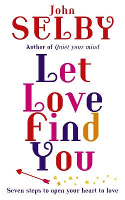 Let Love Find You: Seven Steps to Open Your Heart to Love - Selby, John