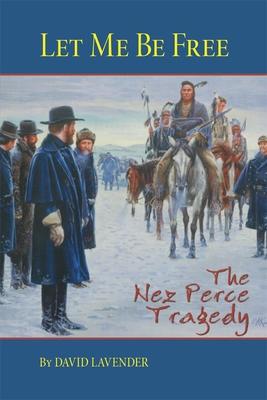 Let Me Be Free: The Nez Perce Tragedy - Lavender, David Sievert