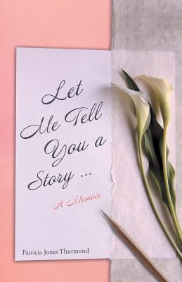 Let Me Tell You a Story a Memoir - Thurmond, Patricia Jones