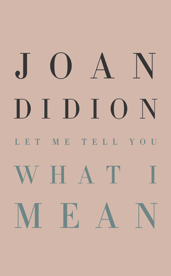 Let Me Tell You What I Mean - Didion, Joan