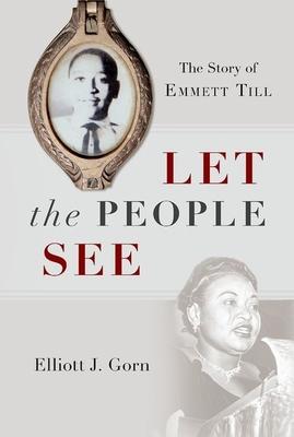 Let the People See: The Story of Emmett Till - Gorn, Elliott J