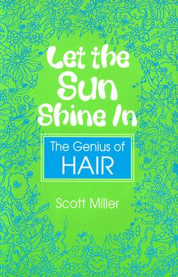 Let the Sun Shine in: The Genius of Hair - Miller, Scott, Dr.