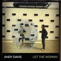 Let the Woman - Andy Davis
