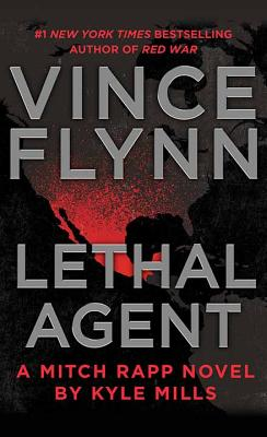 Lethal Agent: A Mitch Rapp Novel by Kyle Mills - Flynn, Vince
