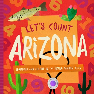 Let's Count Arizona: Numbers and Colors in the Grand Canyon State - Madson, Trish, and Miles, David W (Designer)