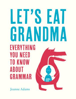 Let's Eat Grandma: Everything You Need to Know About Grammar - Adams, Joanne