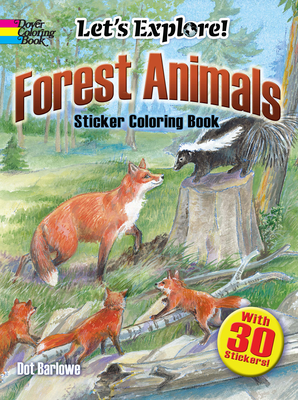 Let's Explore! Forest Animals: Sticker Coloring Book - Barlowe, Dot