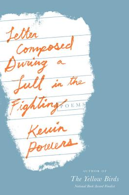 Letter Composed During a Lull in the Fighting - Powers, Kevin