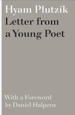 Letter from a Young Poet - Plutzik, Hyam, and Halpern, Daniel (Foreword by)