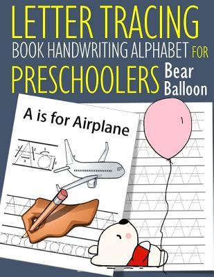 Letter Tracing Book Handwriting Alphabet for Preschoolers Bear Balloon: Letter Tracing Book Practice for Kids Ages 3+ Alphabet Writing Practice Handwriting Workbook Kindergarten toddler - Dewald, John J