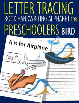 Letter Tracing Book Handwriting Alphabet for Preschoolers BIRD: Letter Tracing Book Practice for Kids Ages 3+ Alphabet Writing Practice Handwriting Workbook Kindergarten toddler - Dewald, John J