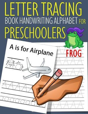 Letter Tracing Book Handwriting Alphabet for Preschoolers Frog: Letter Tracing Book Practice for Kids Ages 3+ Alphabet Writing Practice Handwriting Workbook Kindergarten toddler - Dewald, John J