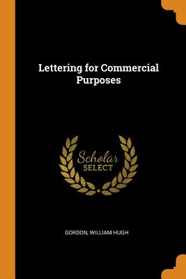 Lettering for Commercial Purposes - Gordon, William Hugh