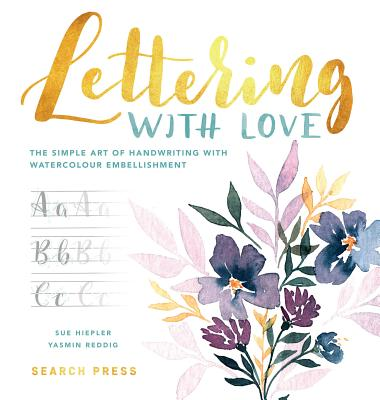 Lettering with Love: The Simple Art of Handwriting with Watercolour Embellishment - Hiepler, Sue, and Reddig, Yasmin