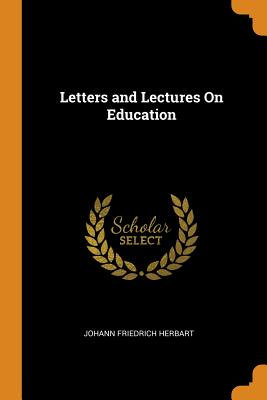 Letters and Lectures on Education - Herbart, Johann Friedrich