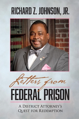 Letters from Federal Prison, Volume 1: A District Attorney's Quest for Redemption - Johnson, Richard