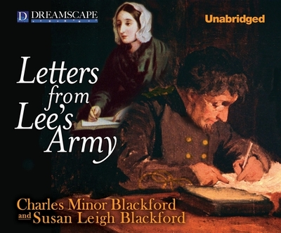 Letters from Lee's Army: Or Memoirs of Life in and Out of the Army in Virgi - Blackford, Charles Minor