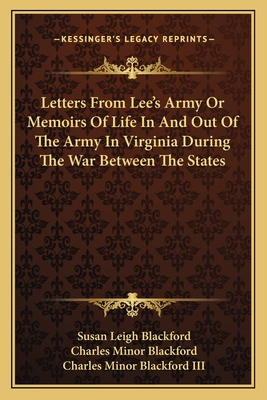 Letters from Lee's Army or Memoirs of Life in and Out of the Army in Virginia During the War Between the States - Blackford, Susan Leigh (Editor), and Blackford, Charles Minor (Editor)