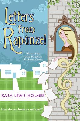 Letters from Rapunzel - Holmes, Sara Lewis