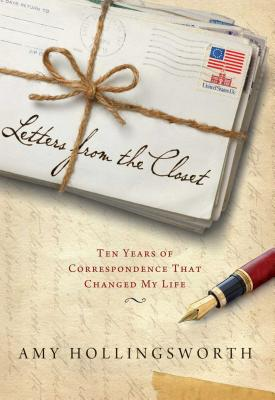 Letters from the Closet: Ten Years of Correspondence That Changed My Life - Hollingsworth, Amy