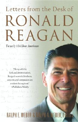Letters from the Desk of Ronald Reagan: Letters from the Desk of Ronald Reagan - Reagan, Ronald, and Weber, Ralph E (Editor)