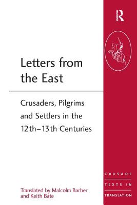 Letters from the East: Crusaders, Pilgrims and Settlers in the 12th-13th Centuries - Bate, Keith, Mr., and Barber, Malcolm, Professor (Series edited by), and Edbury, Peter W., Professor (Series edited by)