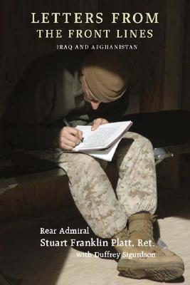 Letters from the Front Lines: Iraq and Afghanistan - Platt, Stuart F, and Sigurdson, Duffrey