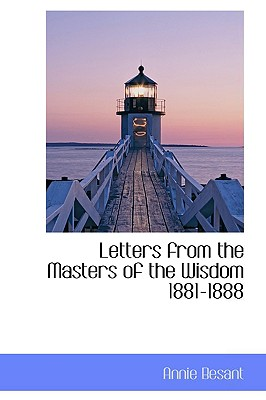 Letters from the Masters of the Wisdom 1881-1888 - Besant, Annie Wood