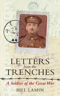 Letters From The Trenches: A Soldier of the Great War - Lamin, Bill