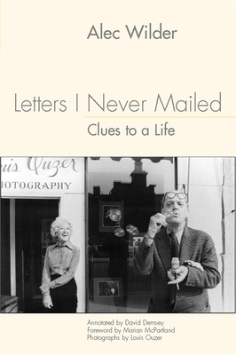Letters I Never Mailed: Clues to a Life - Wilder, Alec, and Ouzer, Louis (Photographer), and McPartland, Marian (Foreword by)