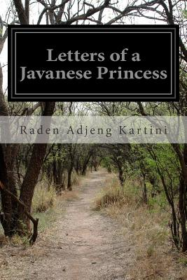 Letters of a Javanese Princess - Kartini, Raden Adjeng, and Symmers, Agnes Louise (Translated by)