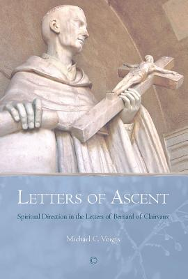 Letters of Ascent: Spiritual Direction in the Letters of Bernard of Clairvaux - Voigts, Michael C.