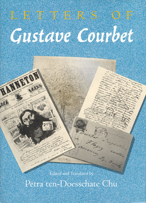 Letters of Gustave Courbet - Courbet, Gustave, and Chu (Translated by)