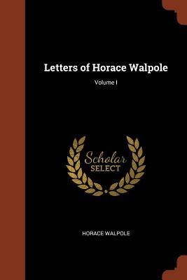 Letters of Horace Walpole; Volume I - Walpole, Horace