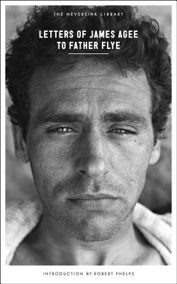 Letters of James Agee to Father Flye - Agee, James, and Flye, James Harold (Editor), and Phelps, Robert (Foreword by)