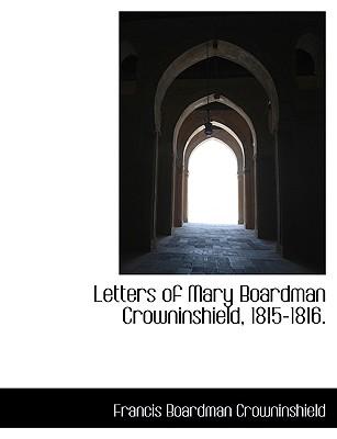 Letters of Mary Boardman Crowninshield, 1815-1816. - Crowninshield