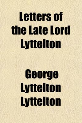 Letters of the Late Lord Lyttelton - Lyttelton, George Lyttelton, Bar