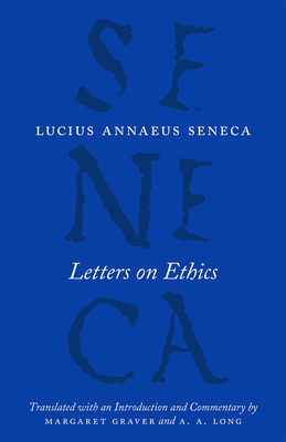 Letters on Ethics: To Lucilius - Seneca, Lucius Annaeus, and Graver, Margaret (Commentaries by), and Long, A a (Commentaries by)
