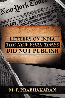 Letters on India the New York Times Did Not Publish - Prabhakaran, M P