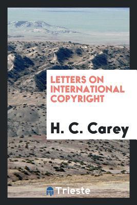Letters on International Copyright - Carey, H C
