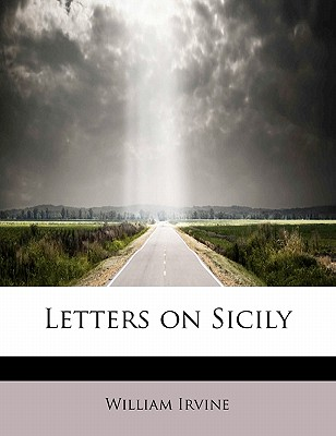 Letters on Sicily - Irvine, William