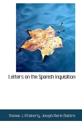 Letters on the Spanish Inquisition - O'Flaherty, Thomas J
