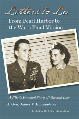 Letters to Lee: From Pearl Harbor to the War's Final Mission - Edmundson, James V, and Edmundson, Celia (Editor)