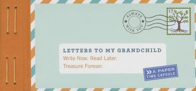Letters to My Grandchild: Write Now. Read Later. Treasure Forever. - Redmond, Lea