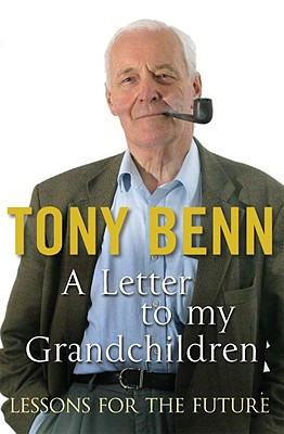 Letters to My Grandchildren - Benn, Tony