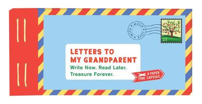Letters to My Grandparent: Write Now. Read Later. Treasure Forever. - Redmond, Lea