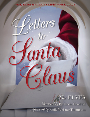 Letters to Santa Claus - The Elves, and Thompson, Emily Weisner (Afterword by), and Koch, Pat (Foreword by)