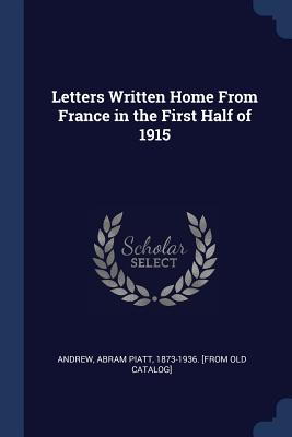 Letters Written Home from France in the First Half of 1915 - Andrew, Abram Piatt 1873-1936 [From Ol (Creator)