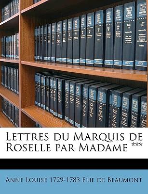 Lettres Du Marquis de Roselle Par Madame *** - Elie De Beaumont, Anne Louise (Morin-Dum (Creator)